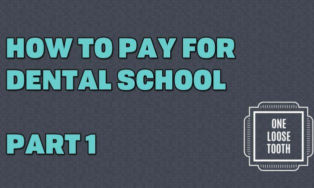How to Pay for Dental School: Part 1
