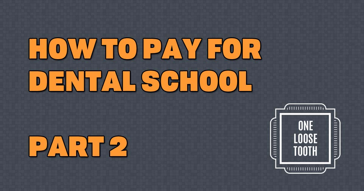 How to Pay for Dental School: Part 2